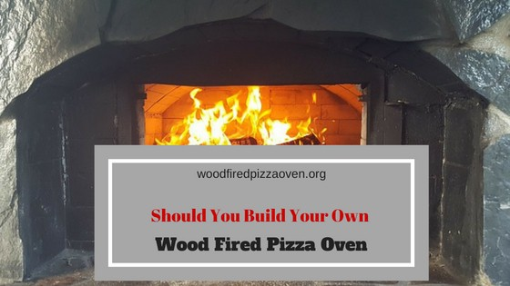 Should You Build Your Own Wood Fired Pizza Oven Wood