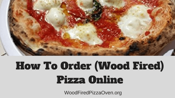 How To Order A Wood Fired Pizza Online Wood Fired